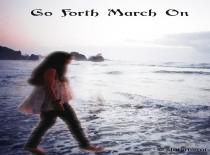 Go Forth , March On
