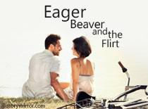 The Eager Beaver And The Flirt