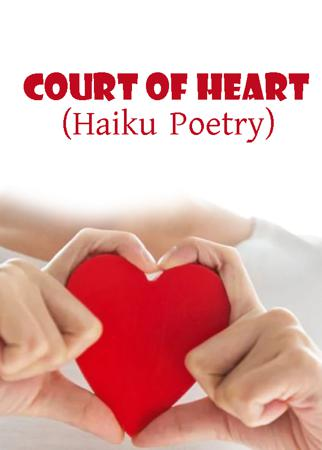 COURT OF HEART (Haiku Poetry)