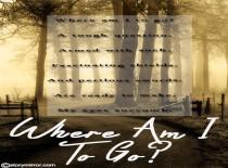 Where Am I To Go?