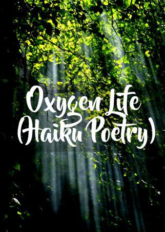 Oxygen Life (Haiku Poetry)