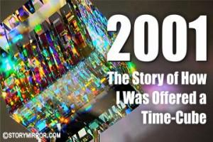 2001: The Story Of How I Was Offered A Time-Cube