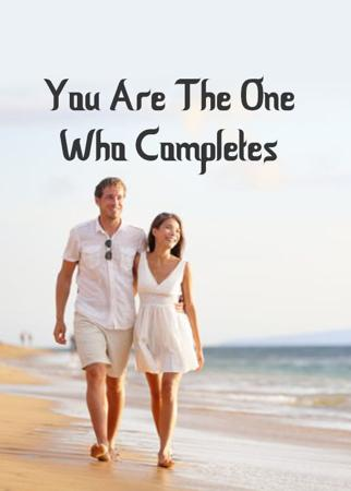 You Are The One Who Completes