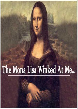 The Mona Lisa Winked At Me...