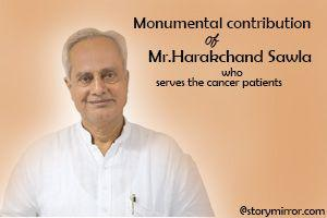 Monumental Contribution Of Mr. Harakhchand Sawla Who Serves The Cancer Patients