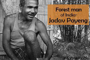 Forest Man Of India-Jadav Payeng