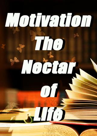 Motivation-The Nectar of Life