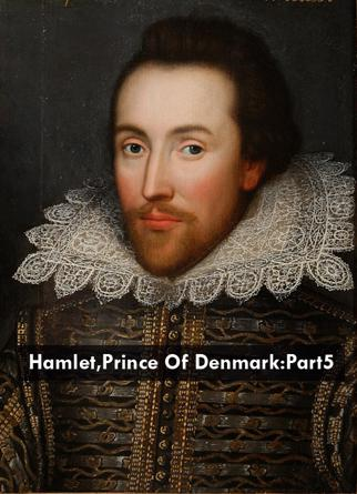 Hamlet,Prince Of Denmark:Part5