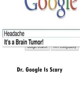 Dr. Google Is Scary