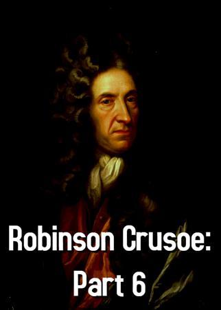Robinson Crusoe: Part 6