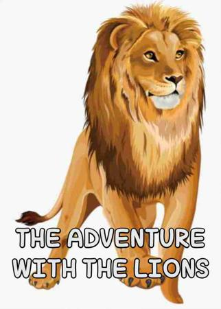 THE ADVENTURE WITH THE LIONS