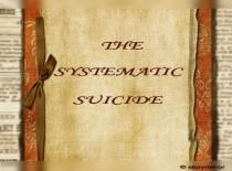 The Systematic Suicide