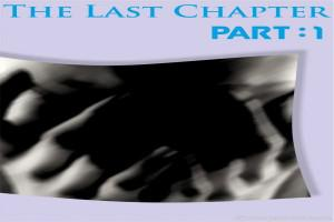 The Last Chapter-Part1