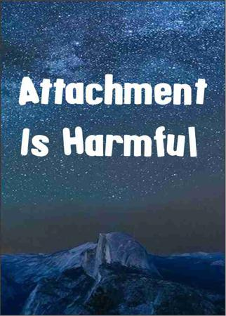 Attachment Is Harmful