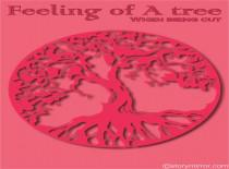 Feeling Of A Tree When Being Cut