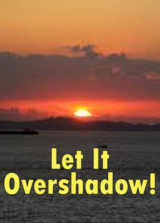 Let It Overshadow!