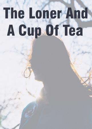 The Loner And A Cup Of Tea