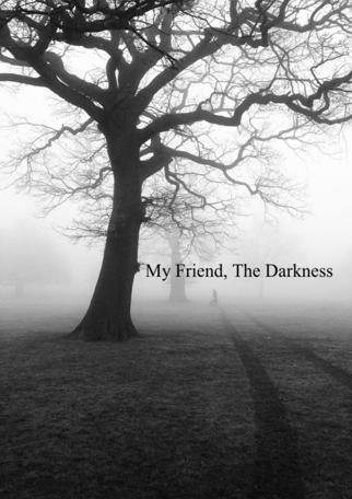 My Friend, The Darkness