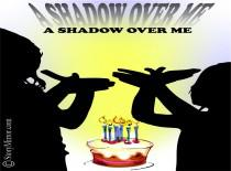 A Shadow Over Me