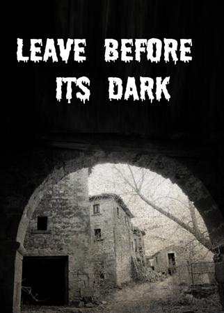 Leave Before Its Dark