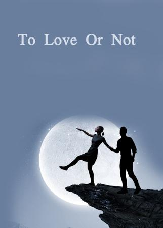 To Love Or Not