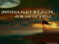 Moonlight Beauty...Or Is It You!