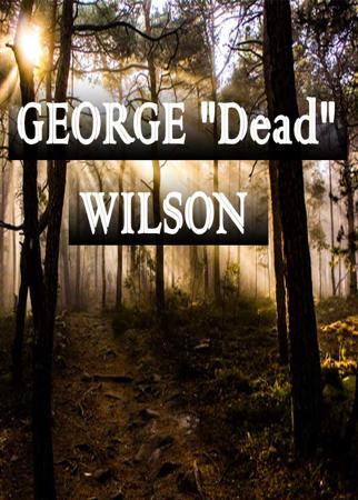 "GEORGE ""Dead"" WILSON"