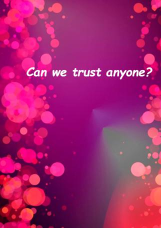 Can We Trust Anyone?