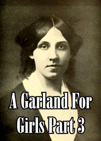 A Garland For Girls Part 3