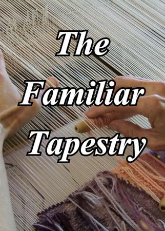 The Familiar Tapestry