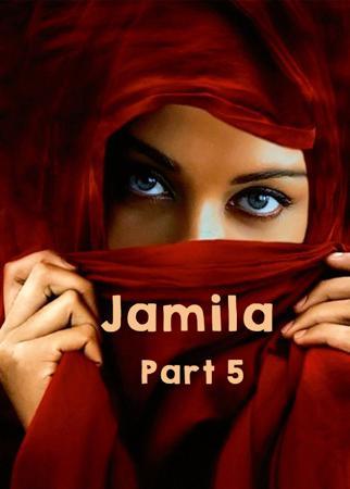 Jamila- Part 5