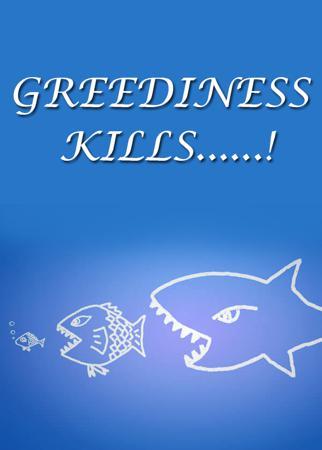 GREEDINESS KILLS......!