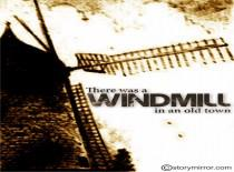 There Was A Windmill In An Old Town