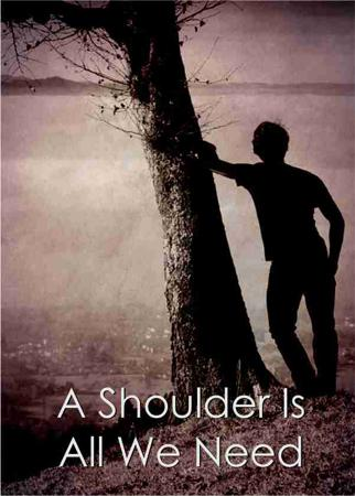 A Shoulder Is All We Need