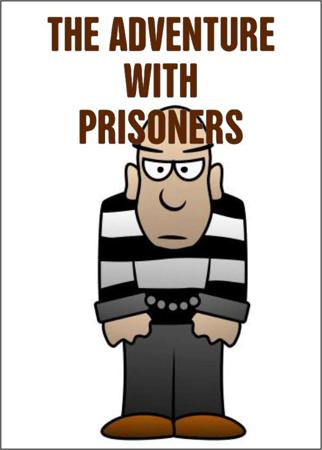 THE ADVENTURE WITH PRISONERS