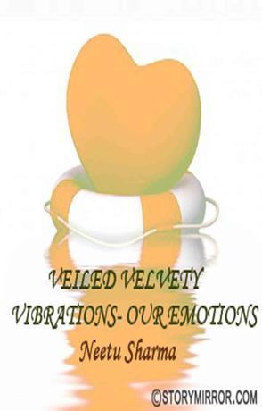 Veiled Velvety Vibrations- Our Emotions