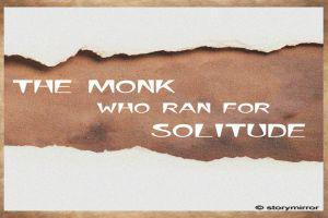 The Monk Who Ran For Solitude