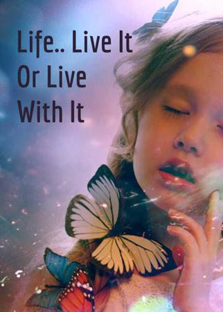 Life.. Live It Or Live With It
