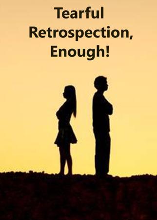 Tearful Retrospection, Enough!