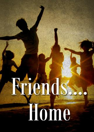 Friends....Home