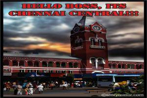 Hello Boss, Its Chennai Central!!!