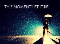 This Moment Let It Be