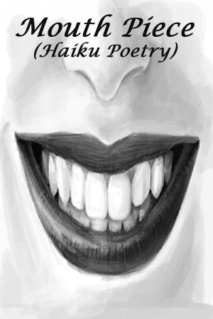Mouth Piece (Haiku Poetry)