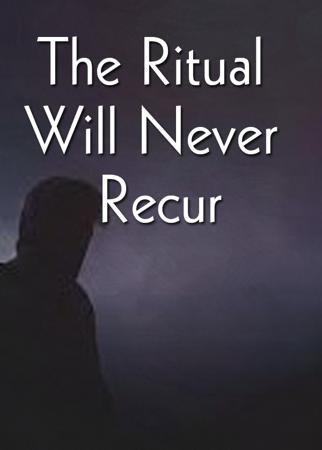 The Ritual Will Never Recur