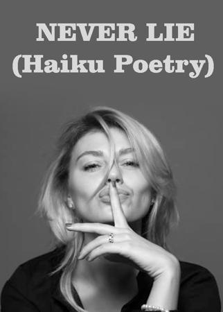 NEVER LIE  (Haiku Poetry)