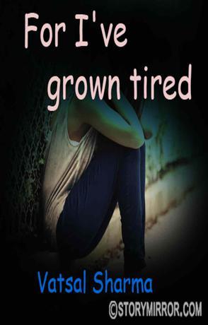 For I'Ve Grown Tired