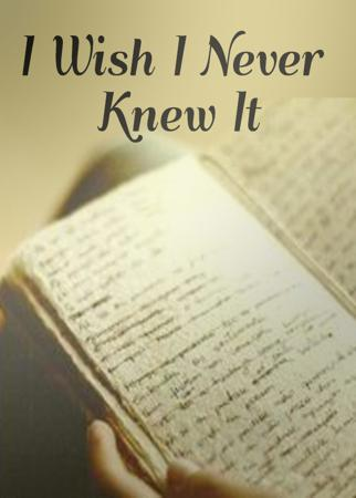 I Wish I Never Knew It