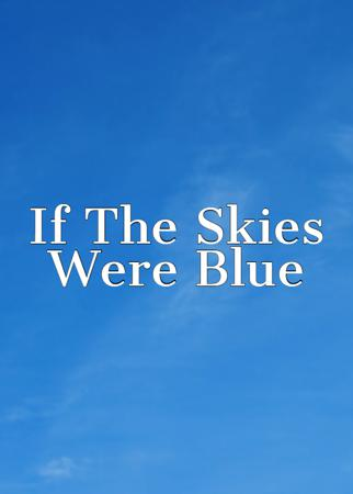 If The Skies Were Blue