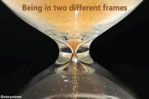 Being In Two Different Frames