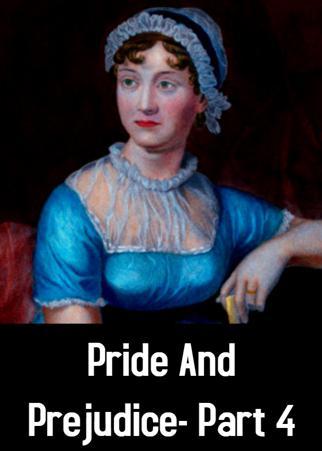 Pride And Prejudice- Part 4